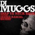 Snap Ya Neck Back by DJ Muggs feat. Dizzee Rascal & Bambu