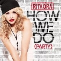 How We Do (Party) [Explicit] by Rita Ora