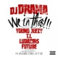 We In This (feat. Young Jeezy, T.I., Ludacris and Future) [Explicit] by DJ Drama