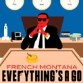Everything's A Go [Explicit] by French Montana