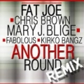 Another Round (feat Chris Brown, Mary J. Blige, Fabolous & Kirko Bangz) [Remix] - Single [Explicit] by Fat Joe