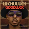 Good Luck - Single by Lil Chuuuch