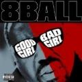 Good Girl Bad Girl [Explicit] by 8Ball