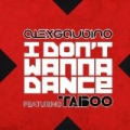I Don't Wanna Dance (feat. Taboo) by Alex Gaudino