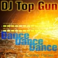 Dance Dance Dance: 40 Hits for Summer Parties by DJ Top Gun