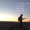 To Who Knows Where by James Iha