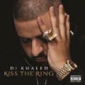 Kiss The Ring [Explicit] by DJ Khaled