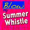 Blow My Summer Whistle (In the Summer Paradise With You) [Explicit] by Summer Beach