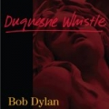 Duquesne Whistle by Bob Dylan