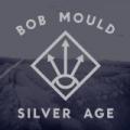Silver Age by Bob Mould