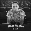 Must Be Nice [Explicit] by G-Eazy