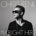 I'm Right Here (Amazon Exclusive) by Chris Rene