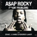 F**kin' Problems [Explicit] by 2 Chainz & Kendrick Lamar A$AP Rocky featuring Drake