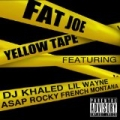 Yellow Tape (feat. Lil Wayne, A$AP Rocky & French Montana) - Single by Fat Joe