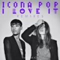 I Love It (Remixes) by Icona Pop