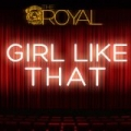 Girl Like That by Royal