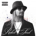 Rebel Soul [Explicit] by Kid Rock