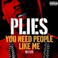 You Need People Like Me 1 [Explicit] by Plies