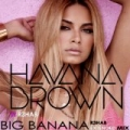 Big Banana (R3hab Extended Mix) by Havana Brown