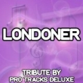 Londoner (Karaoke Version) (Originally Performed By Chipmunk, Professor Green, Wretch 32 and Loick Essien) by Pro Tracks Deluxe