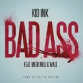 Bad Ass [Explicit] by Kid Ink featuring Meek Mill & Wale