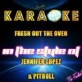 Fresh Out the Oven (In the Style of Jennifer Lopez & Pitbull) [Karaoke Version] - Single by Ameritz Karaoke Planet