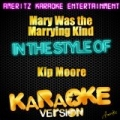 Mary Was the Marrying Kind (In the Style of Kip Moore) [Karaoke Version] - Single by Ameritz Karaoke Entertainment