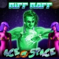 Ace of Space by Riff Raff