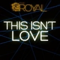This Isn't Love by Royal