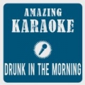 Drunk In The Morning (Karaoke Version) (Originally Performed By Lukas Graham) by Amazing Karaoke