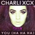 You (Ha Ha Ha) [Explicit] by Charli XCX