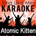 Sing Like Atomic Kitten (Karaoke Version) by Sing Like Me! Karaoke