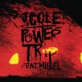 Power Trip [Explicit] by J. Cole featuring Miguel