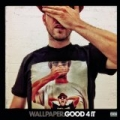 Good 4 It [Explicit] by Wallpaper.