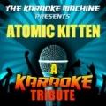 The Karaoke Machine Presents - Atomic Kitten by The Karaoke Machine