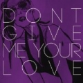 Don't Give Me Your Love - Single by Rush Midnight
