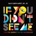 If You Didn't See Me (Then You Weren't On The Dancefloor) by Dale Earnhardt Jr. Jr.