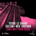 Long Way From Home by Sultan, Ned Shepard Fedde Le Grand