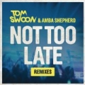 Not Too Late (Remixes) by Tom Swoon & Amba Shepherd