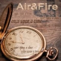 Once Upon a Time by Air & Fire