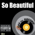 So Beautiful - Single [Explicit] by Off The Record