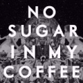 No Sugar in My Coffee by Caught A Ghost
