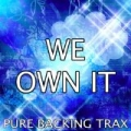 We Own It (Fast & Furious OST) [Karaoke Version] [Originally Performed by 2 Chainz & Wiz Khalifa] by Pure Backing Trax