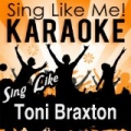 Sing Like Toni Braxton (Karaoke Version) by La-Le-Lu