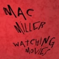 Watching Movies [Explicit] by Mac Miller