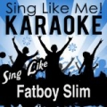 Sing Like Fatboy Slim (Karaoke Version) by La-Le-Lu