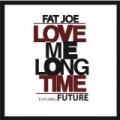 Love Me Long Time by Fat Joe feat. Future