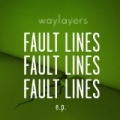 Fault Lines by Waylayers