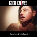 Dancing With Death by Good Knives
