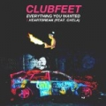 Everything You Wanted / Heartbreak by Clubfeet